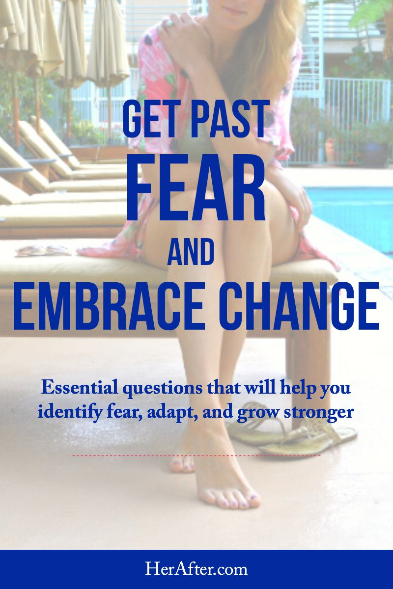 How to get past fear and embrace change (even when you didn't WANT change!). Click to read full article!