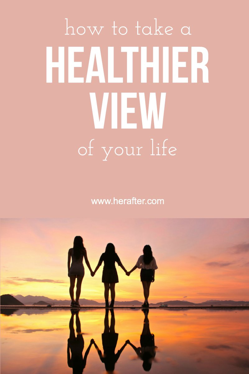 Take a healthier view of your life with these tips