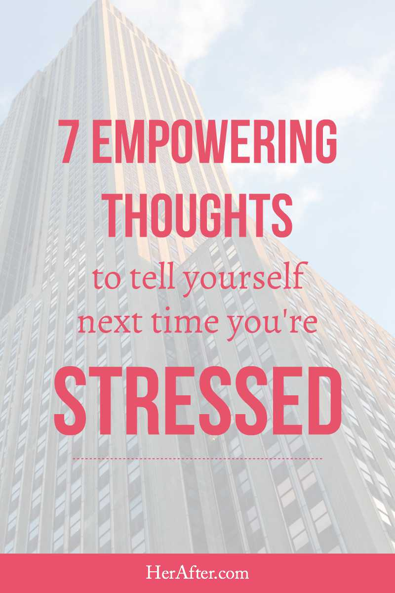 Empowering thoughts to tell your self next time your stressed. Click to read full article!