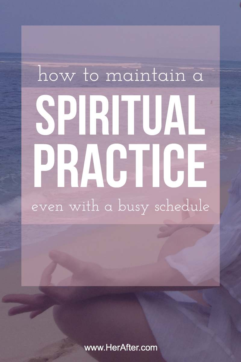 How to feed your spirituality and keep up a spiritual practice, even when your busy! Click to read full article: