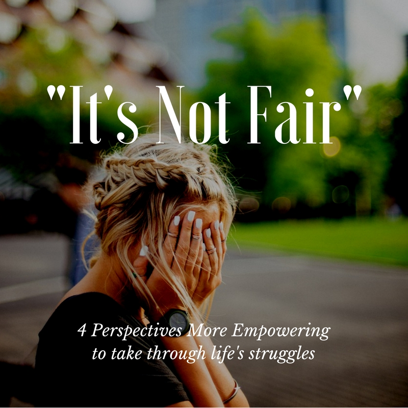 It's not fair; 4 empowering thoughts